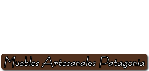 Muebles Artesanales y Carpintería Patagonia Artesanal | Lago Puelo, Chubut, Argentina